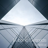 Fantastical by Bubonic Seconds