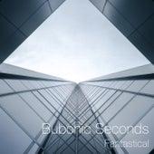 Fantastical by Bubonic Seconds