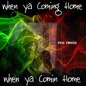 When Ya Coming Home by Trees