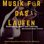 Musik für das Laufen, Gymnastik, Sport und Training (Charts Deep House Fast Beat for Workout) di Motivation Sport Fitness