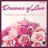 Dreams of Love: Romantic Jazz Songs to Fall in Love by Various Artists