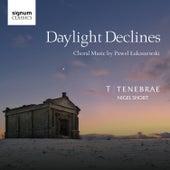 Daylight Declines: Choral Music by Paweł Łukaszewski by Tenebrae