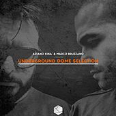 Underground Dome Selection (Ariano Kinà & Marco Bruzzano Presents) by Various Artists