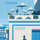 Cool School (The Music of Michael Franks) by Leo Sidran