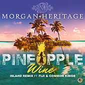 Pineapple Wine (Island Remix) [feat. Fiji & Common Kings] by Morgan Heritage