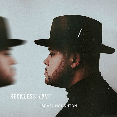 Reckless Love by Israel Houghton