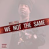 We Not the Same by Hell Rell
