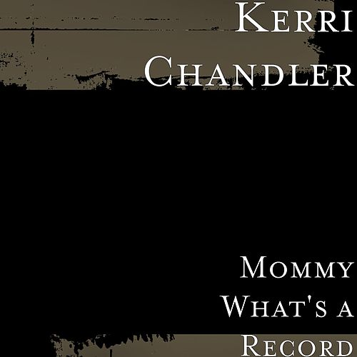 Mommy What's a Record by Kerri Chandler