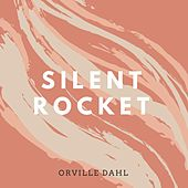 Silent Rocket by Orville Dahl