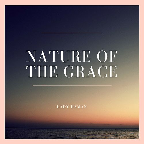 Nature of the Grace by Lady Haman