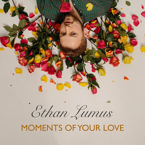 Moments of Your Love by Ethan Lumus