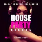 House Party Nights (30 Amazing Dancefloor Shakers), Vol. 3 von Various Artists