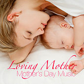 Loving Mother: Mother's Day Music de Various Artists