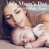 It's Mum's Day: Mother's Day Songs by Various Artists