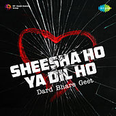Sheesha Ho Ya Dil Ho - Dard Bhare Geet by Various Artists