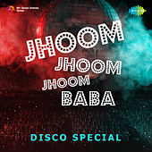 Jhoom Jhoom Jhoom Baba - Disco Special by Various Artists