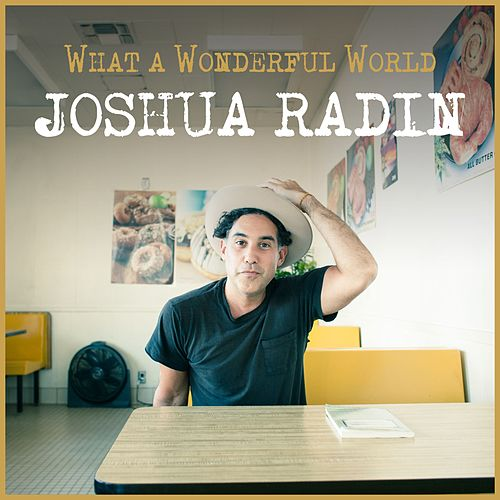 What a Wonderful World by Joshua Radin