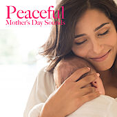 Peaceful Mother's Day Sounds by Various Artists