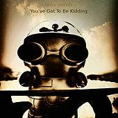 You've Got to Be Kidding by Kevin Martin