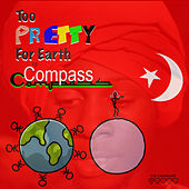 Too Pretty for Earth by Compass