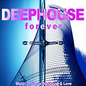 Deep House Forever (Music Selected with Soul & Love) by Various Artists