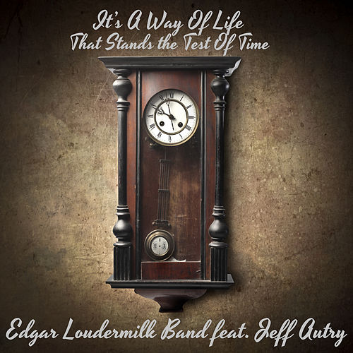 It's a Way of Life That Stands the Test of Time by Edgar Loudermilk