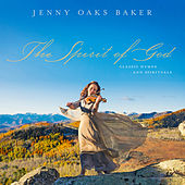The Spirit of God: Classic Hymns and Spirituals by Jenny Oaks Baker