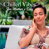 Chilled Vibes For Mother's Day by Various Artists