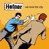 We Love The City by Hefner