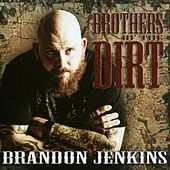 Brothers Of The Dirt by Brandon Jenkins