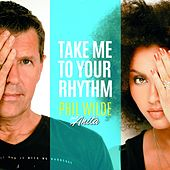Take Me to Your Rhythm by Phil Wilde