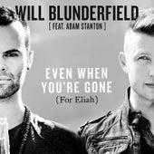 Even When You're Gone (For Eliah) de Will Blunderfield
