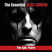The Essential Alice Cooper - The Epic Years by Alice Cooper