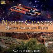 Night Chants: Native American Flute by Gary Stroutsos