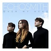 Over My Head by Echosmith