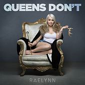 Queens Don't by RaeLynn