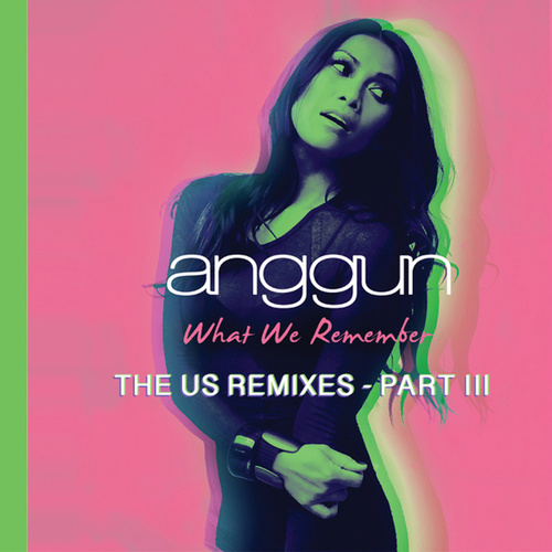 What We Remember (THE US REMIXES PART III) by Anggun