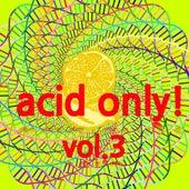Acid Only!, Vol. 3 von Various Artists