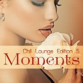 Moments - Chill Lounge Edition 5 de Various Artists