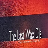 The Future Is Now by The Last Wax DJs