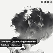 I've Been (something different) de Esteban