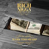 Rich Nigga Problems by Mark Toosharp
