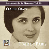 Le monde de la chanson, Vol. 22: Claude Goaty – L'air de Paris de Claude Goaty