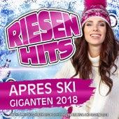 Riesen Hits - Apres Ski Giganten 2018 - Die XXL Apres Ski Schlager Discofox Fete bis zum Karneval und Fasching 2019 von Various Artists