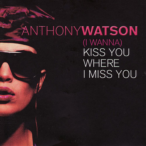 Kiss You Where? I Miss You by Anthony Watson