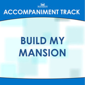 Build My Mansion by Mansion Accompaniment Tracks