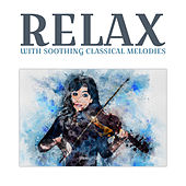 Relax with Soothing Classical Melodies by The Best Relaxing Music Academy