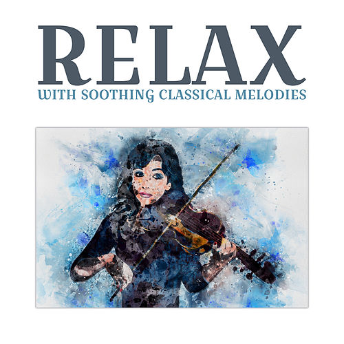 Relax with Soothing Classical Melodies von The Best Relaxing Music Academy