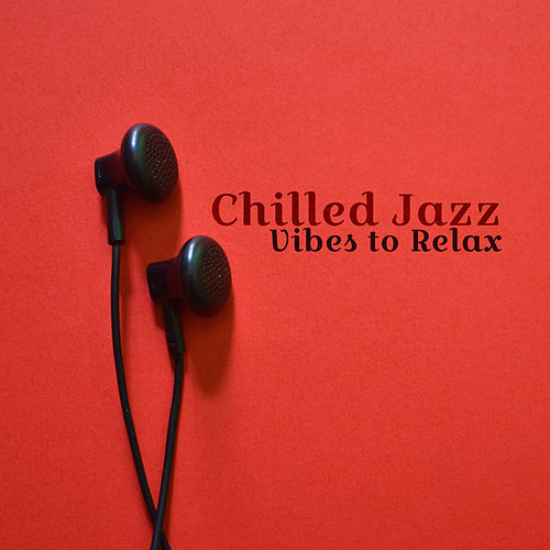 Chilled Jazz Vibes to Relax by The Relaxation