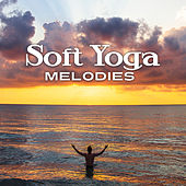Soft Yoga Melodies von Soothing Sounds